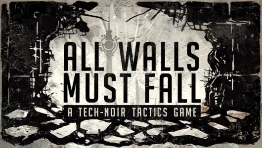 All Walls Must Fall, strategico tech-noir, è ora su Kickstarter