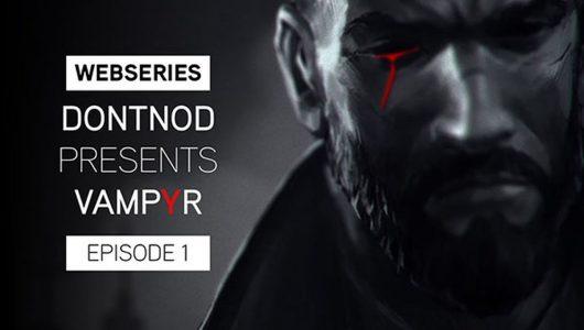 Vampyr: pubblicato il primo episodio di una serie di videodiari